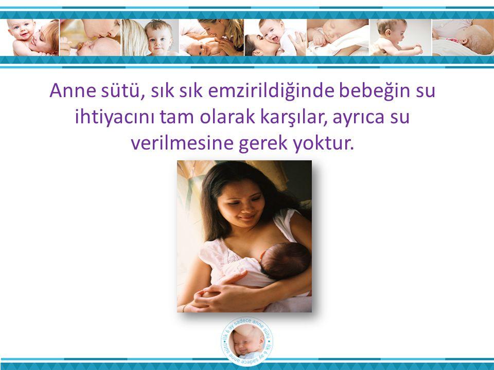 Anne sütü, sık sık emzirildiğinde bebeğin su ihtiyacını tam olarak karşılar, ayrıca su verilmesine gerek yoktur.