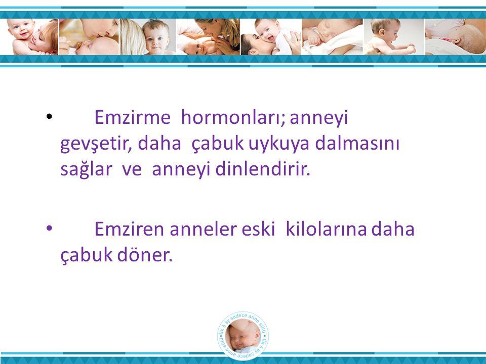 • Emzirme hormonları; anneyi gevşetir, daha çabuk uykuya dalmasını sağlar ve anneyi dinlendirir. • Emziren anneler eski kilolarına daha çabuk döner.