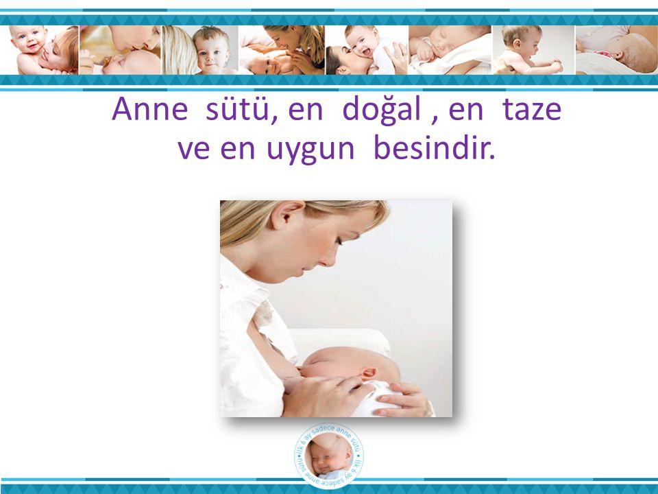 Anne sütü, en doğal, en taze ve en uygun besindir.