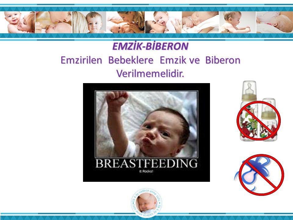 EMZİK-BİBERON Emzirilen Bebeklere Emzik ve Biberon Verilmemelidir.