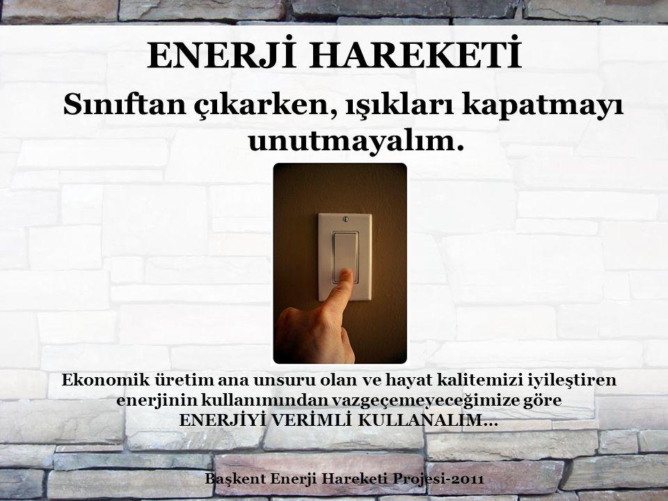 ENERJİ HAREKETİ Tuvalet ve koridorlarda ki gereksiz ışıkları kapatalım.