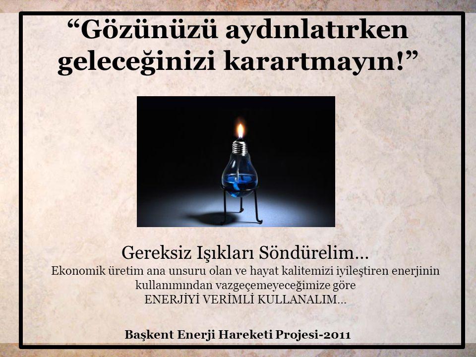 Enerjiyi ihtiyacınız kadar kullanın… Başkent Enerji Hareketi Projesi-2011 Enerji faturalarımızı düşürmek ve aile ekonomisi katkıda bulunmak, ülkemizin enerjide dışa bağımlılığı azaltmak ve gelecek nesillere yaşanılabilir bir çevre bırakmak için enerjiyi verimli kullanalım.
