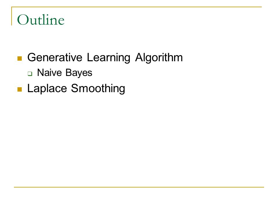 Outline  Generative Learning Algorithm  Naive Bayes  Laplace Smoothing