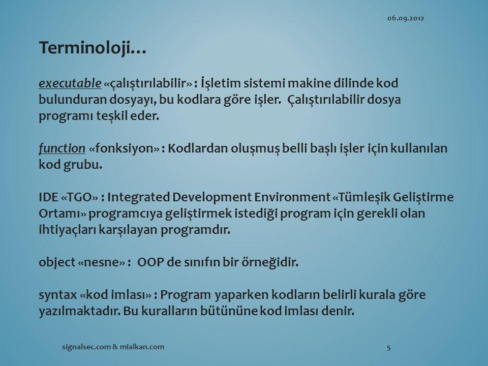 06.09.2012 signalsec.com & mialkan.com5 Terminoloji… executable «çalıştırılabilir» : İşletim sistemi makine dilinde kod bulunduran dosyayı, bu kodlara göre işler.