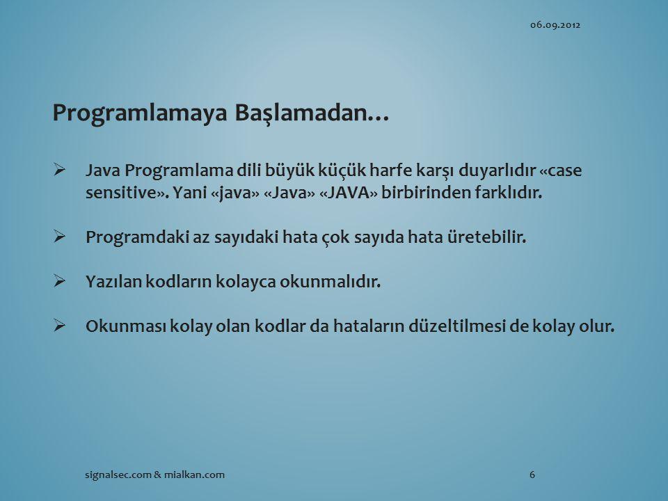 06.09.2012 signalsec.com & mialkan.com6 Programlamaya Başlamadan…  Java Programlama dili büyük küçük harfe karşı duyarlıdır «case sensitive».