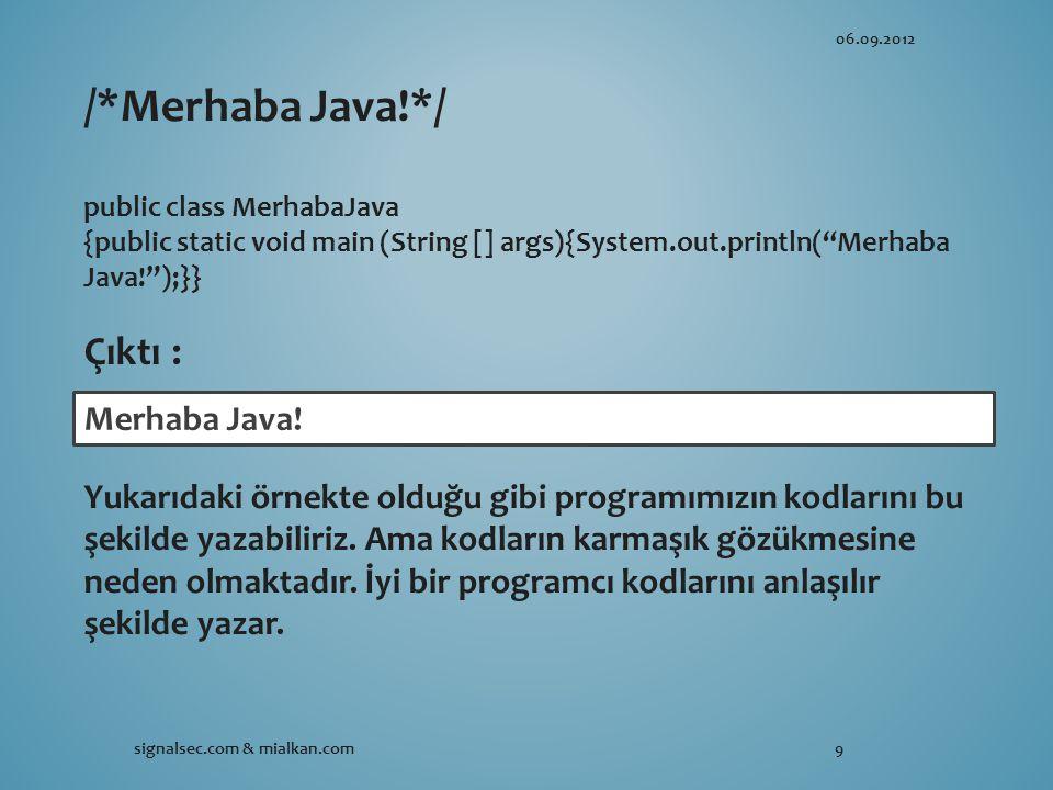 06.09.2012 signalsec.com & mialkan.com9 /*Merhaba Java!*/ public class MerhabaJava {public static void main (String [] args){System.out.println( Merhaba Java! );}} Merhaba Java.