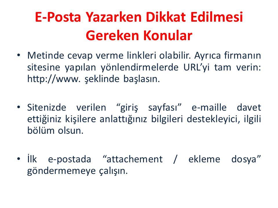 E-Posta Yazarken Dikkat Edilmesi Gereken Konular • Metinde cevap verme linkleri olabilir. Ayrıca firmanın sitesine yapılan yönlendirmelerde URL'yi tam