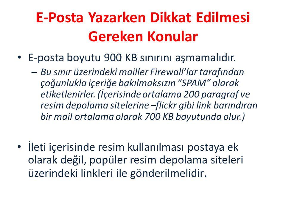 E-Posta Yazarken Dikkat Edilmesi Gereken Konular • E-posta boyutu 900 KB sınırını aşmamalıdır.