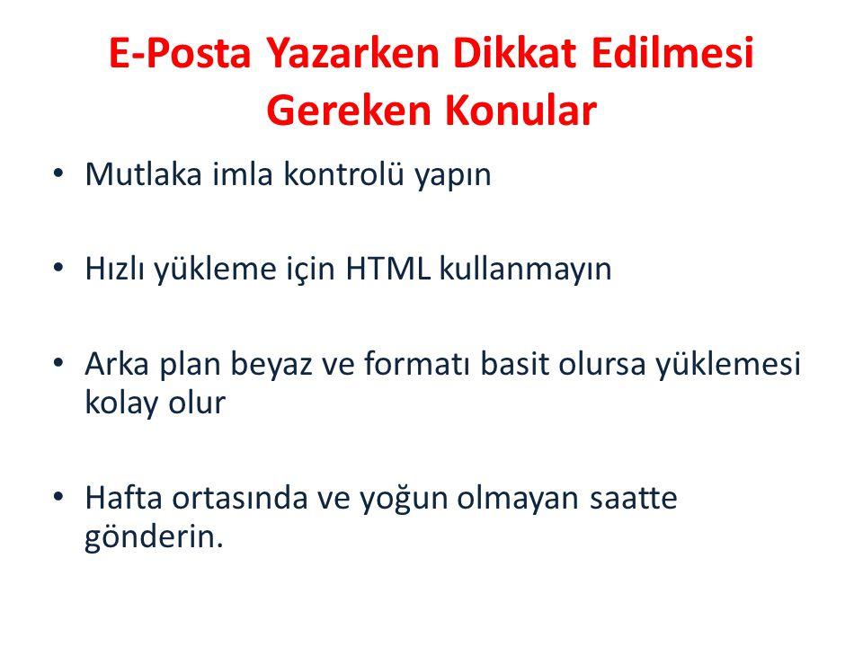 E-Posta Yazarken Dikkat Edilmesi Gereken Konular • Mutlaka imla kontrolü yapın • Hızlı yükleme için HTML kullanmayın • Arka plan beyaz ve formatı basi