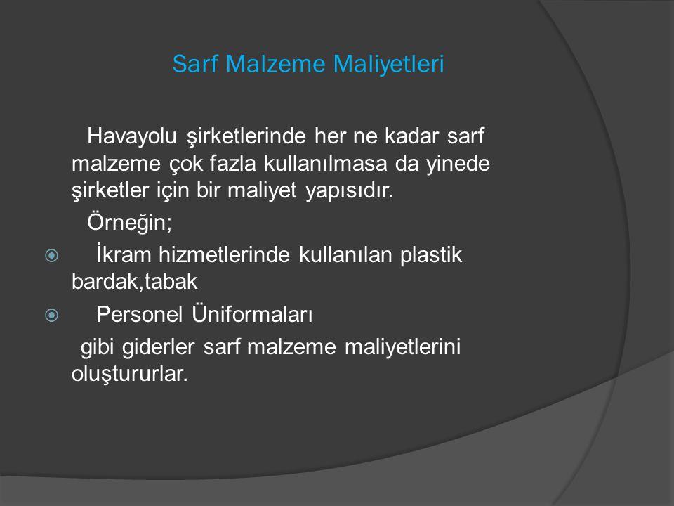 Sarf Malzeme Maliyetleri Havayolu şirketlerinde her ne kadar sarf malzeme çok fazla kullanılmasa da yinede şirketler için bir maliyet yapısıdır. Örneğ