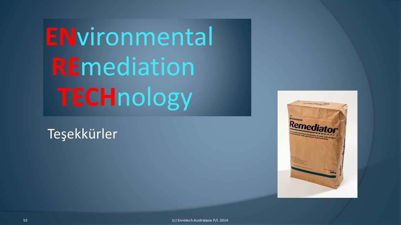 52(c) Enretech Australasia P/L 2014 ENvironmental REmediation TECHnology Teşekkürler