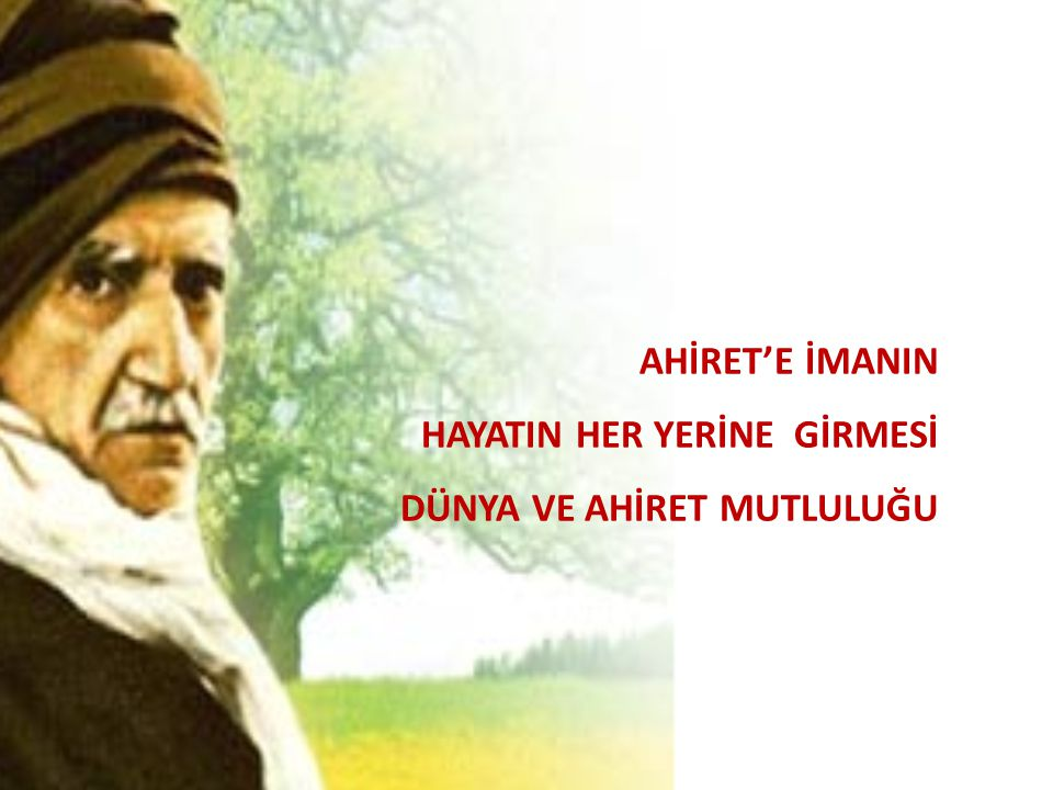 AHİRET'E İMANIN HAYATIN HER YERİNE GİRMESİ DÜNYA VE AHİRET MUTLULUĞU