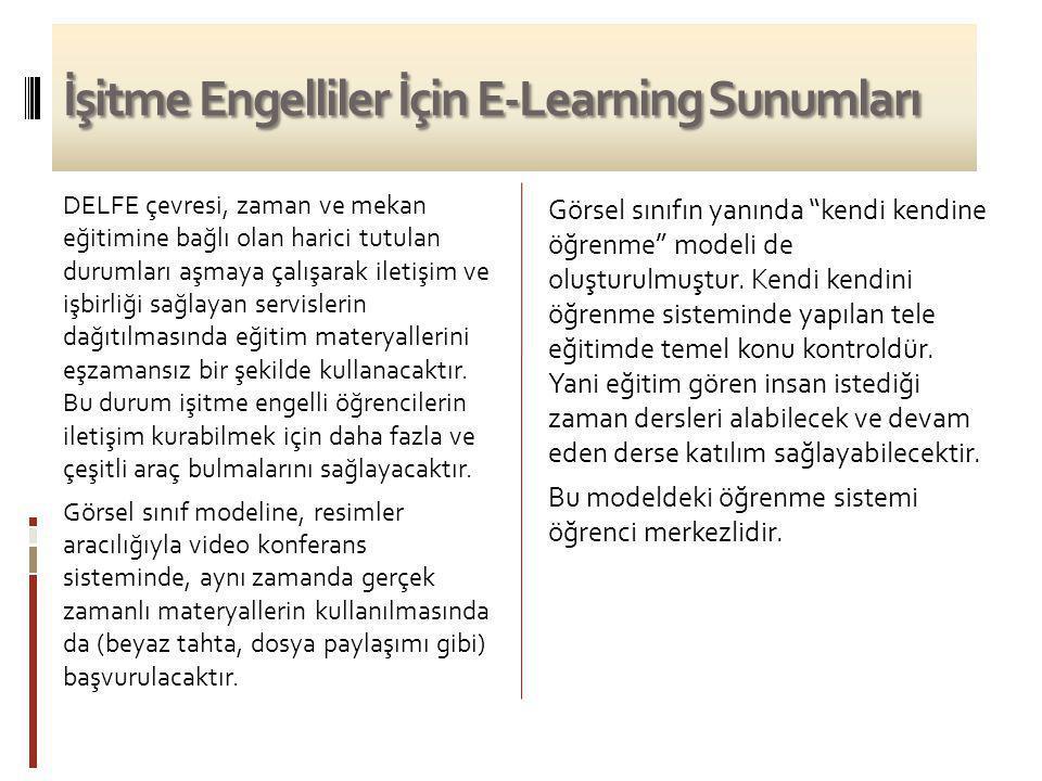 İşitme Engelliler İçin E-Learning Sunumları DELFE çevresi, zaman ve mekan eğitimine bağlı olan harici tutulan durumları aşmaya çalışarak iletişim ve i