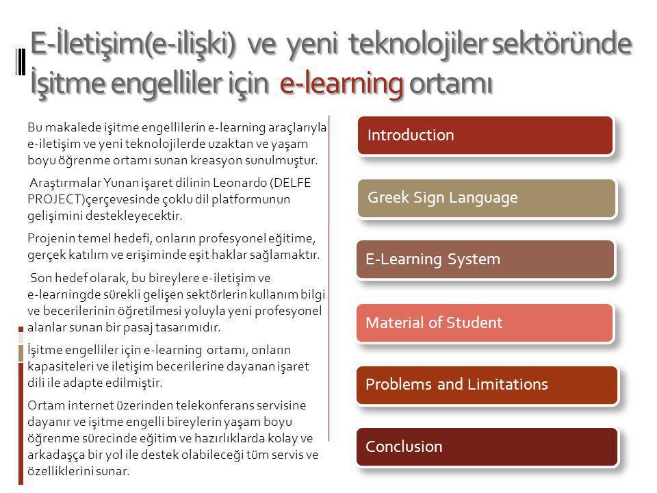 Bu makalede işitme engellilerin e-learning araçlarıyla e-iletişim ve yeni teknolojilerde uzaktan ve yaşam boyu öğrenme ortamı sunan kreasyon sunulmuşt