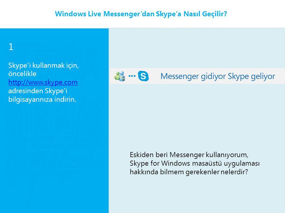 1 Skype'i kullanmak için, öncelikle http://www.skype.com adresinden Skype'i bilgisayarınıza indirin. http://www.skype.com Windows Live Messenger'dan S
