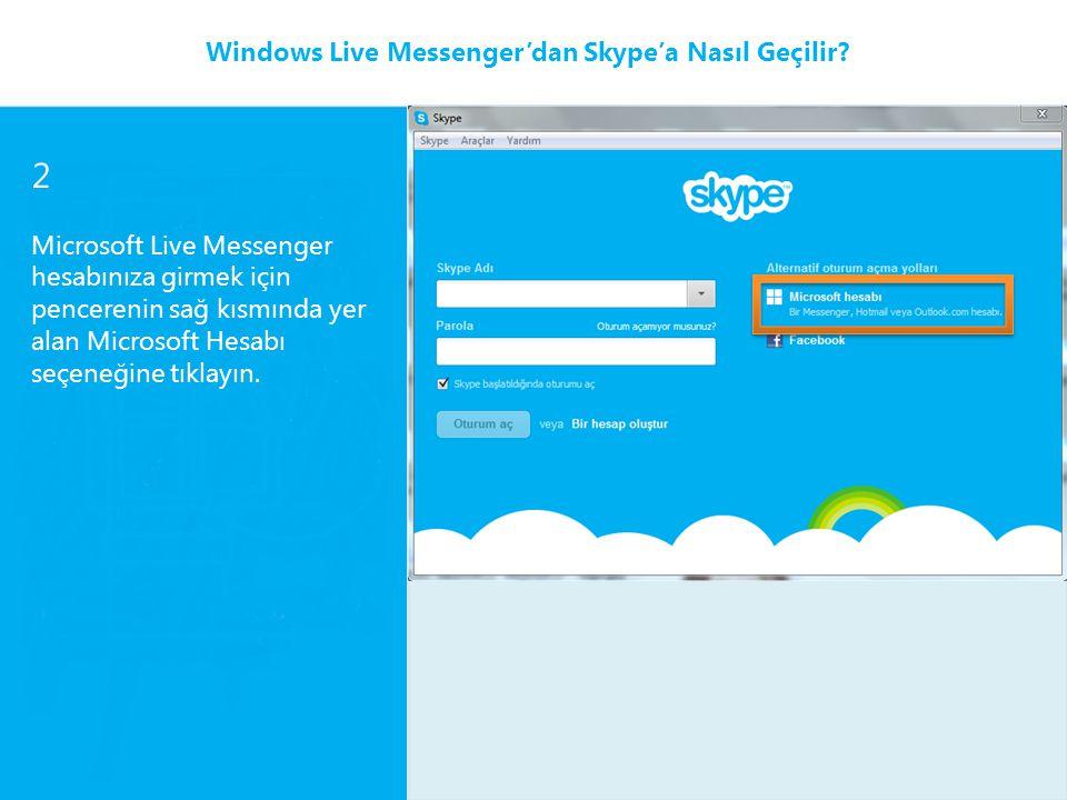 2 Microsoft Live Messenger hesabınıza girmek için pencerenin sağ kısmında yer alan Microsoft Hesabı seçeneğine tıklayın. Windows Live Messenger'dan Sk
