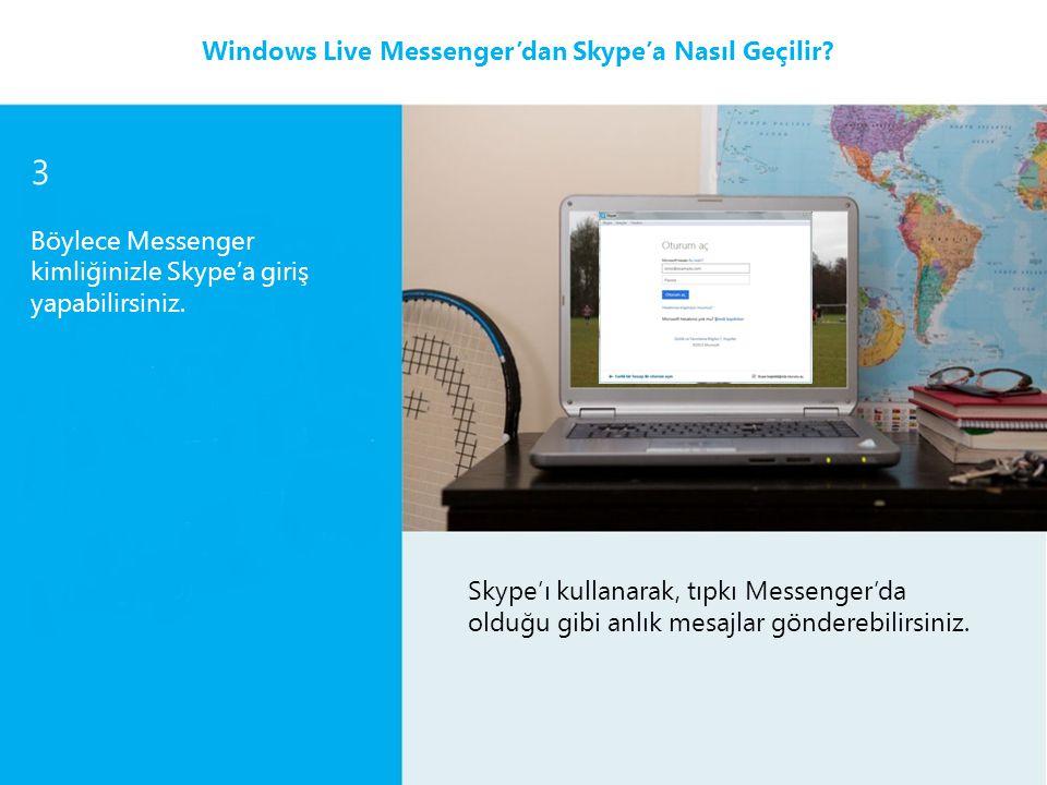 3 Böylece Messenger kimliğinizle Skype'a giriş yapabilirsiniz. Skype'ı kullanarak, tıpkı Messenger'da olduğu gibi anlık mesajlar gönderebilirsiniz. Wi