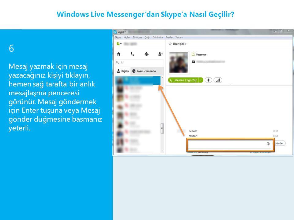 6 Mesaj yazmak için mesaj yazacağınız kişiyi tıklayın, hemen sağ tarafta bir anlık mesajlaşma penceresi görünür. Mesaj göndermek için Enter tuşuna vey