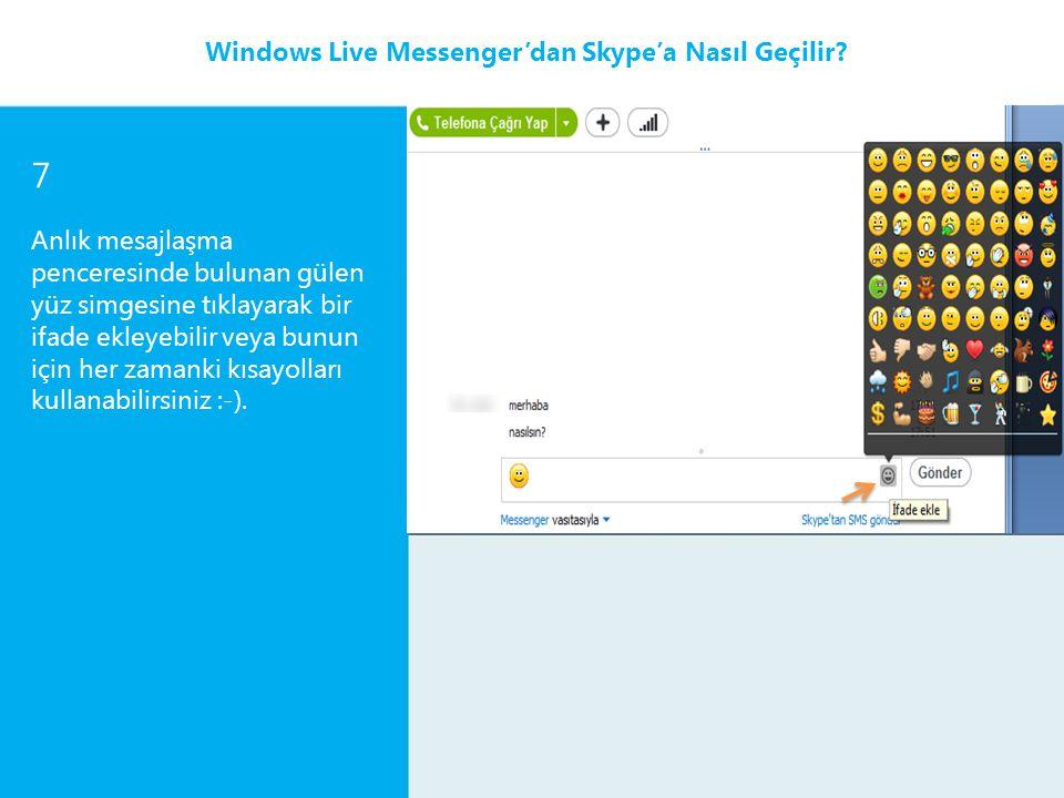 7 Anlık mesajlaşma penceresinde bulunan gülen yüz simgesine tıklayarak bir ifade ekleyebilir veya bunun için her zamanki kısayolları kullanabilirsiniz