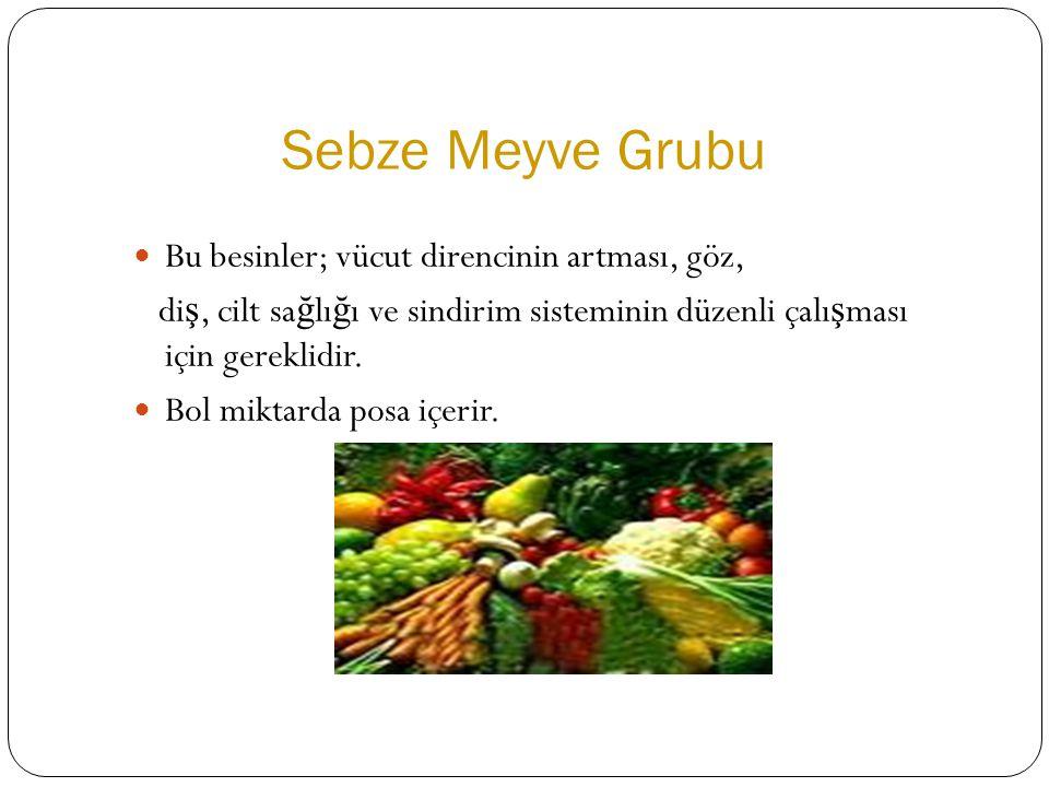 Sebze Meyve Grubu  Bu besinler; vücut direncinin artması, göz, di ş, cilt sa ğ lı ğ ı ve sindirim sisteminin düzenli çalı ş ması için gereklidir.