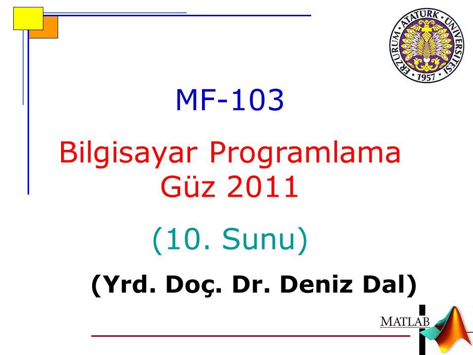MF-103 Bilgisayar Programlama Güz 2011 (10. Sunu) (Yrd. Doç. Dr. Deniz Dal)