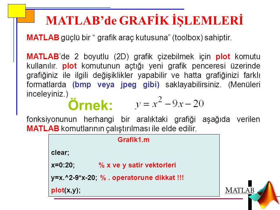 MATLAB'de GRAFİK İŞLEMLERİ MATLAB güçlü bir grafik araç kutusuna (toolbox) sahiptir.