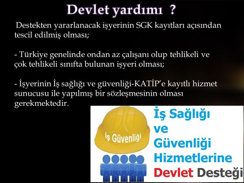 Destekten yararlanacak işyerinin SGK kayıtları açısından tescil edilmiş olması; - Türkiye genelinde ondan az çalışanı olup tehlikeli ve çok tehlikeli