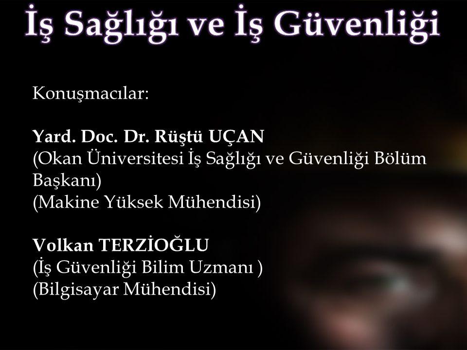 Konuşmacılar: Yard. Doc. Dr. Rüştü UÇAN (Okan Üniversitesi İş Sağlığı ve Güvenliği Bölüm Başkanı) (Makine Yüksek Mühendisi) Volkan TERZİOĞLU (İş Güven
