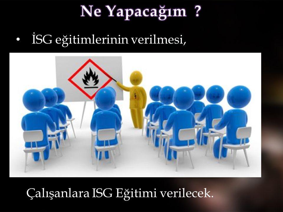 • İSG eğitimlerinin verilmesi, Çalışanlara ISG Eğitimi verilecek.