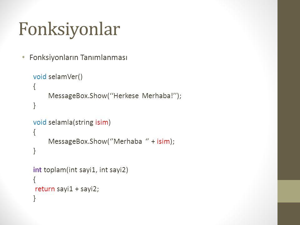 Fonksiyonlar • Fonksiyonların Tanımlanması void selamVer() { MessageBox.Show(''Herkese Merhaba!''); } void selamla(string isim) { MessageBox.Show(''Me