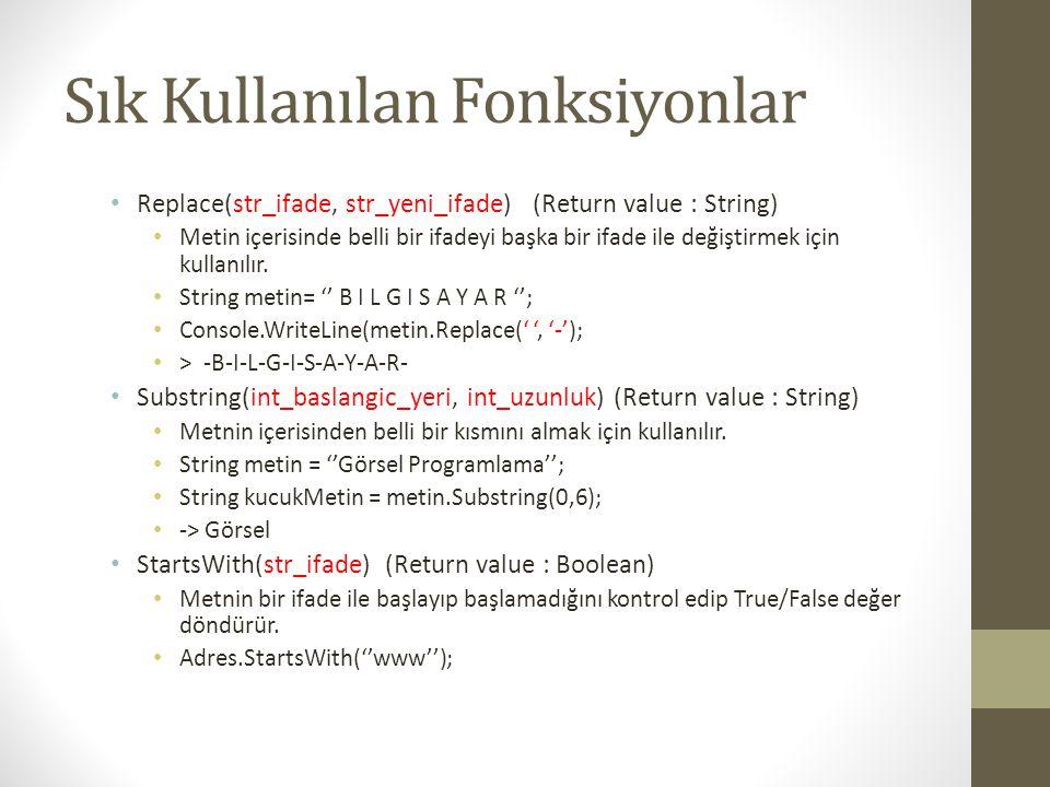 Sık Kullanılan Fonksiyonlar • Replace(str_ifade, str_yeni_ifade) (Return value : String) • Metin içerisinde belli bir ifadeyi başka bir ifade ile deği
