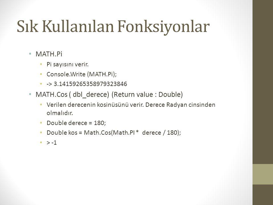 Sık Kullanılan Fonksiyonlar • MATH.Pi • Pi sayısını verir. • Console.Write (MATH.Pi); • -> 3.14159265358979323846 • MATH.Cos ( dbl_derece) (Return val