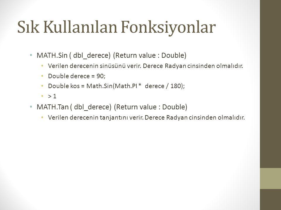 Sık Kullanılan Fonksiyonlar • MATH.Sin ( dbl_derece) (Return value : Double) • Verilen derecenin sinüsünü verir. Derece Radyan cinsinden olmalıdır. •