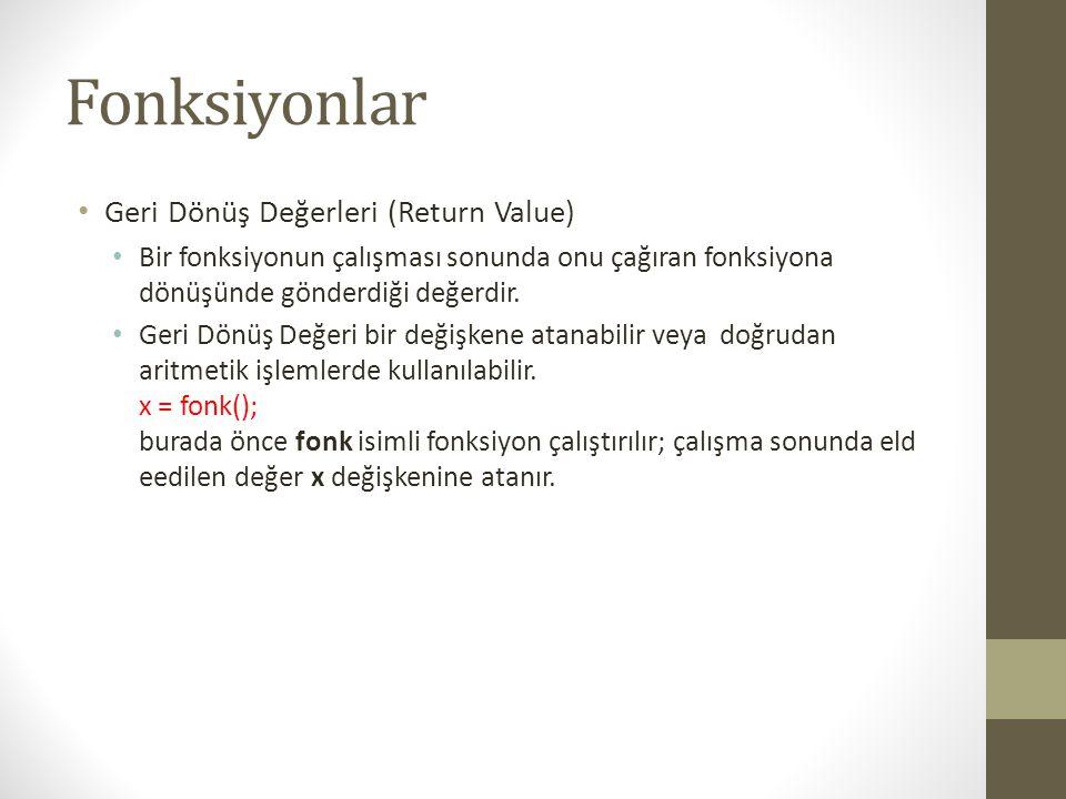 Fonksiyonlar • Geri Dönüş Değerleri (Return Value) • Bir fonksiyonun çalışması sonunda onu çağıran fonksiyona dönüşünde gönderdiği değerdir. • Geri Dö