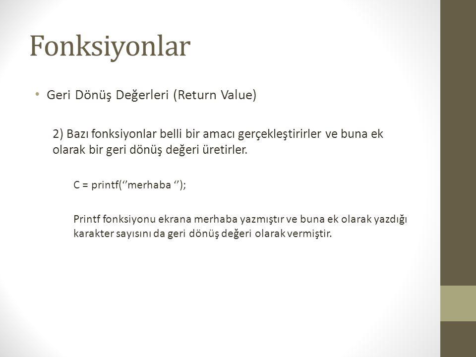 Fonksiyonlar • Geri Dönüş Değerleri (Return Value) 2) Bazı fonksiyonlar belli bir amacı gerçekleştirirler ve buna ek olarak bir geri dönüş değeri üret