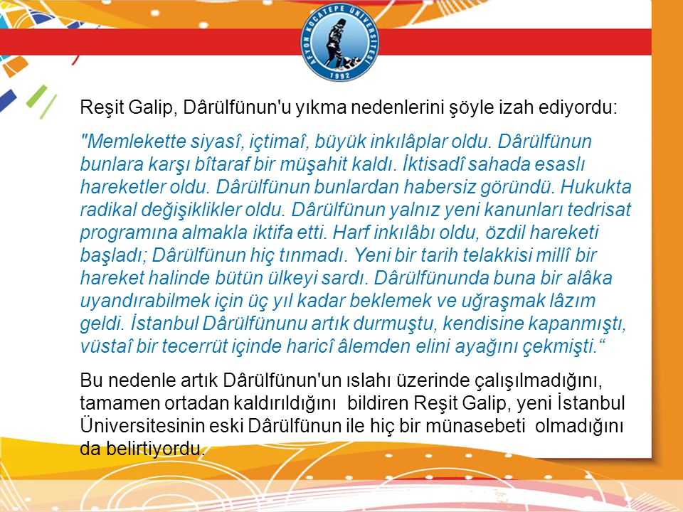 Reşit Galip, Dârülfünun'u yıkma nedenlerini şöyle izah ediyordu: