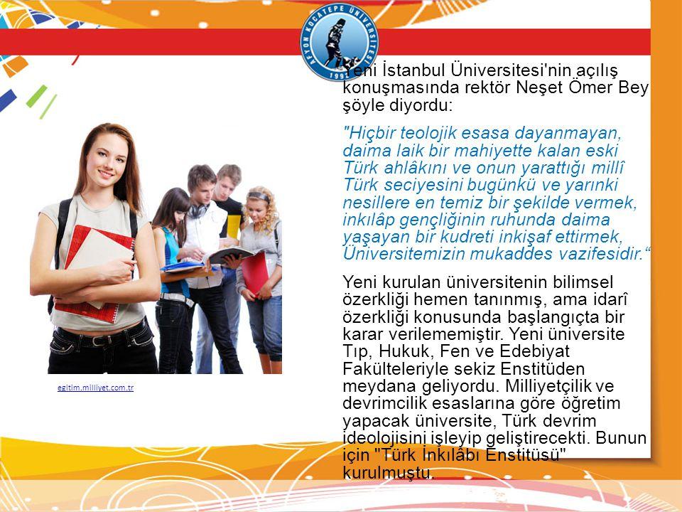 Yeni İstanbul Üniversitesi'nin açılış konuşmasında rektör Neşet Ömer Bey şöyle diyordu: