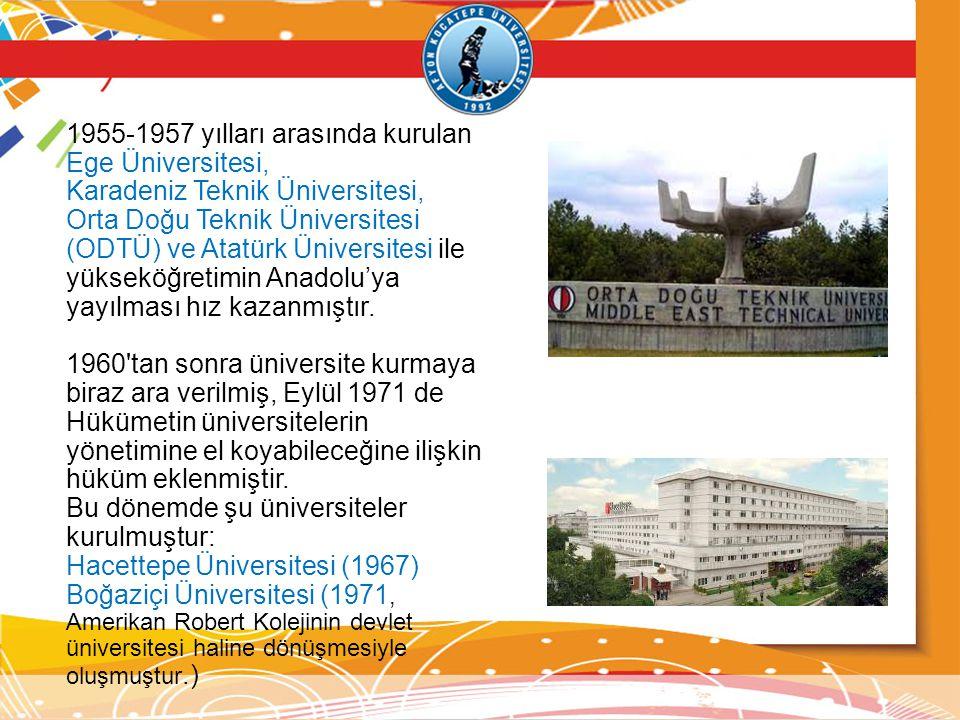 1955-1957 yılları arasında kurulan Ege Üniversitesi, Karadeniz Teknik Üniversitesi, Orta Doğu Teknik Üniversitesi (ODTÜ) ve Atatürk Üniversitesi ile y