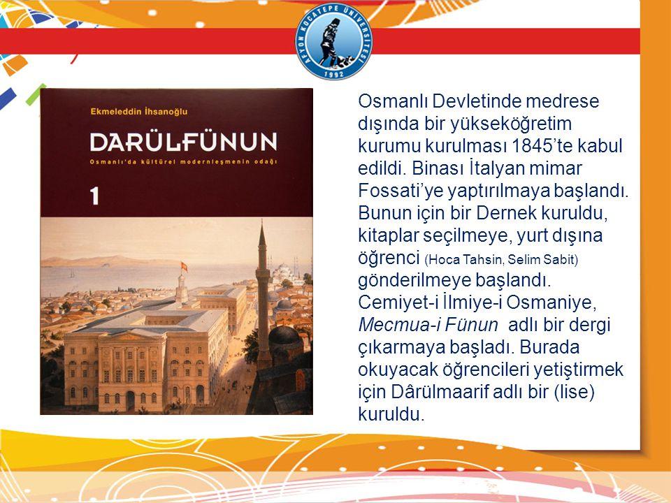 Osmanlı Devletinde medrese dışında bir yükseköğretim kurumu kurulması 1845'te kabul edildi. Binası İtalyan mimar Fossati'ye yaptırılmaya başlandı. Bun