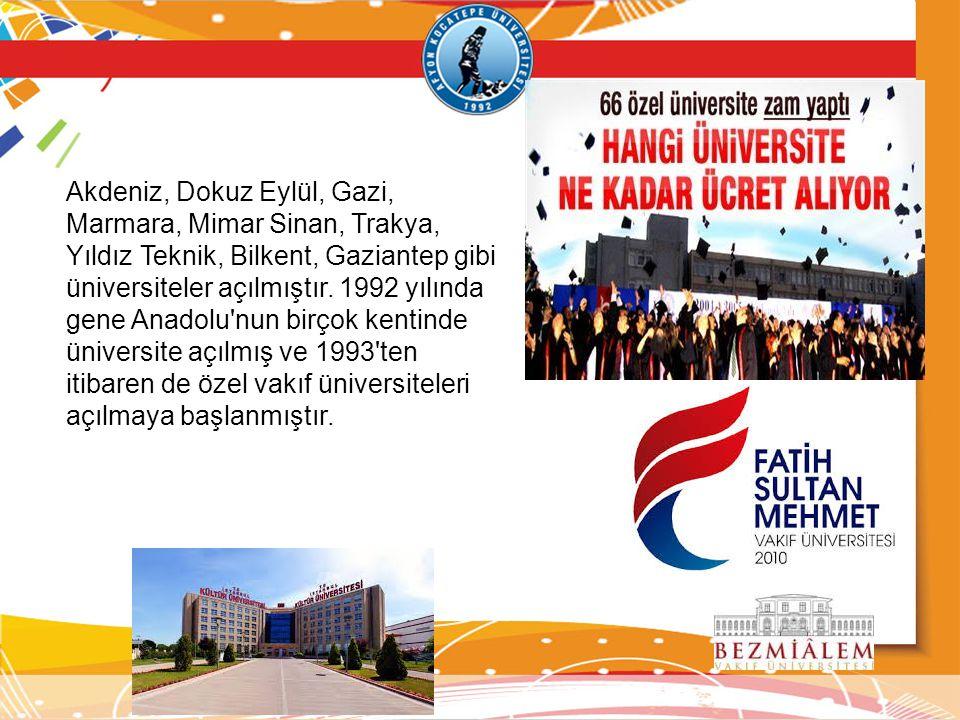 Akdeniz, Dokuz Eylül, Gazi, Marmara, Mimar Sinan, Trakya, Yıldız Teknik, Bilkent, Gaziantep gibi üniversiteler açılmıştır. 1992 yılında gene Anadolu'n