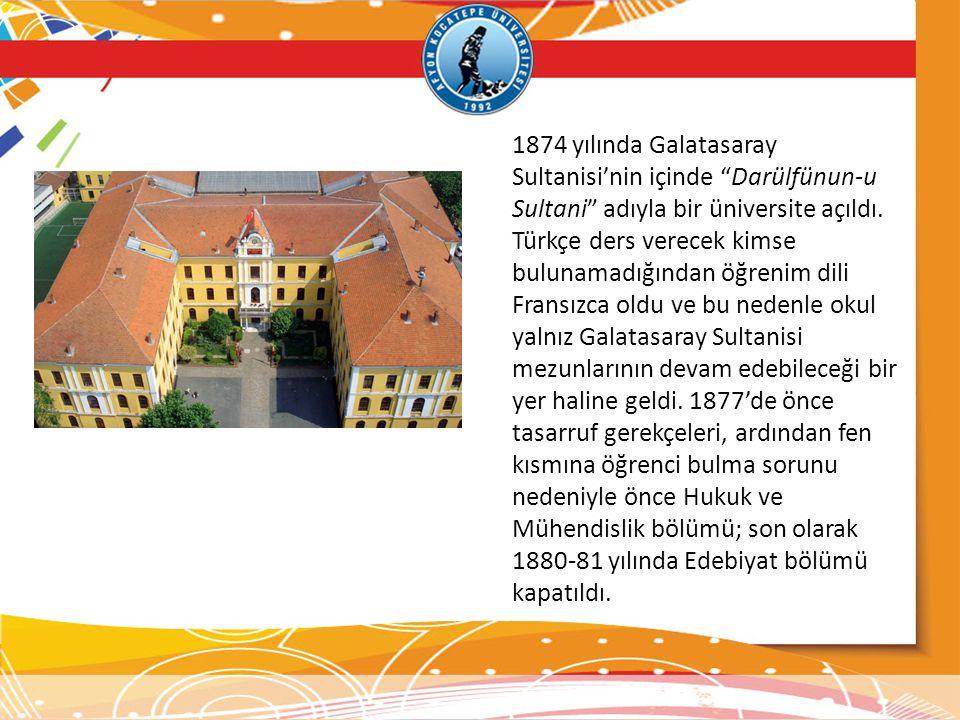"""1874 yılında Galatasaray Sultanisi'nin içinde """"Darülfünun-u Sultani"""" adıyla bir üniversite açıldı. Türkçe ders verecek kimse bulunamadığından öğrenim"""