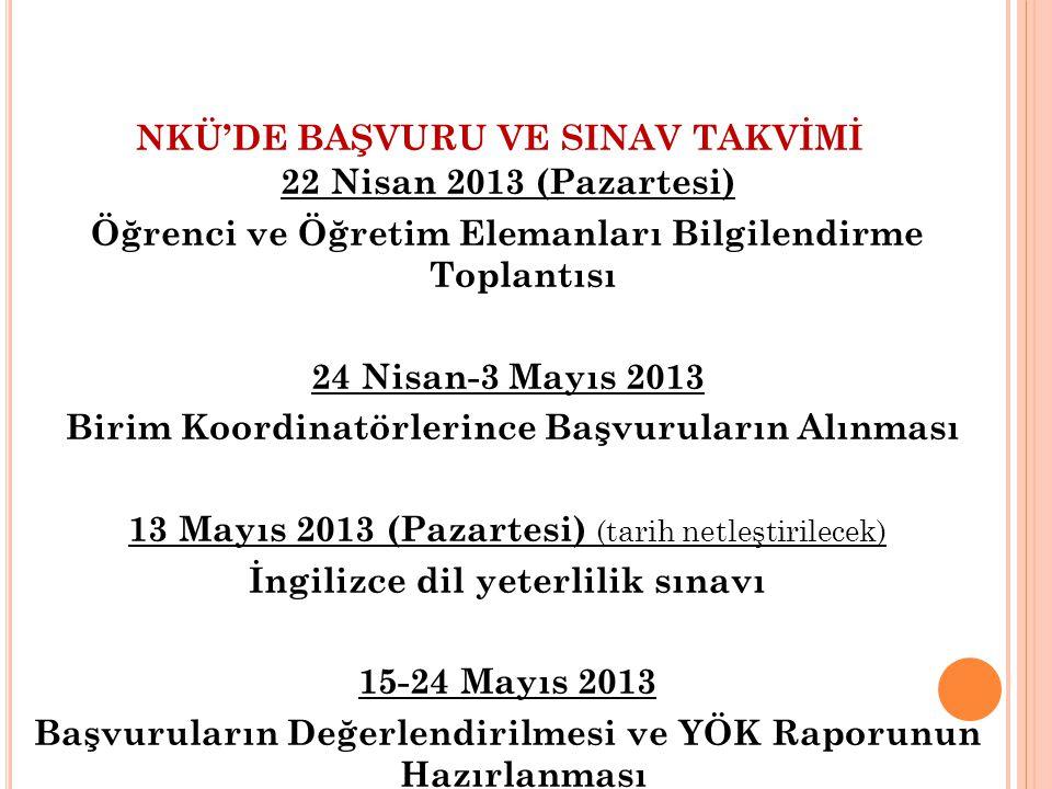 NKÜ'DE BAŞVURU VE SINAV TAKVİMİ 22 Nisan 2013 (Pazartesi) Öğrenci ve Öğretim Elemanları Bilgilendirme Toplantısı 24 Nisan-3 Mayıs 2013 Birim Koordinat