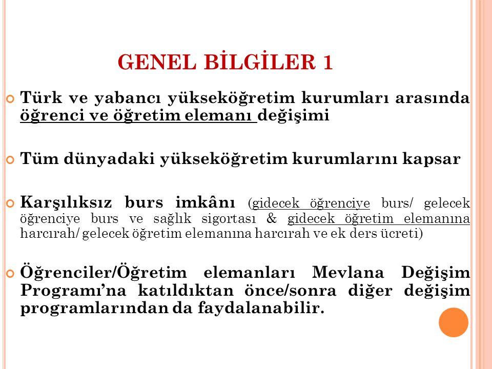 GENEL BİLGİLER 1 Türk ve yabancı yükseköğretim kurumları arasında öğrenci ve öğretim elemanı değişimi Tüm dünyadaki yükseköğretim kurumlarını kapsar K