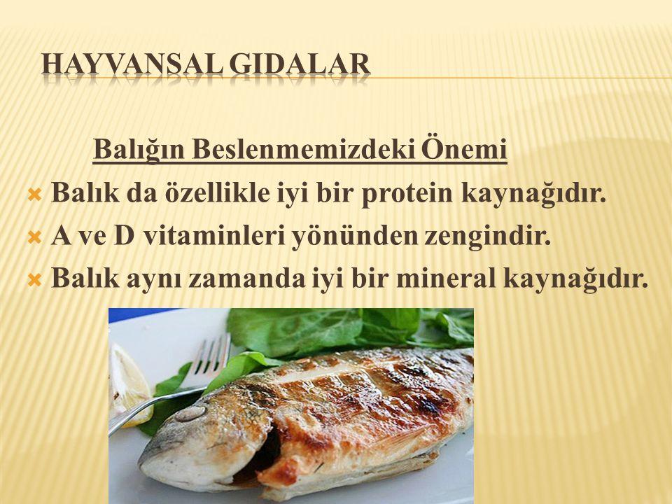 Balığın Beslenmemizdeki Önemi  Balık da özellikle iyi bir protein kaynağıdır.  A ve D vitaminleri yönünden zengindir.  Balık aynı zamanda iyi bir m