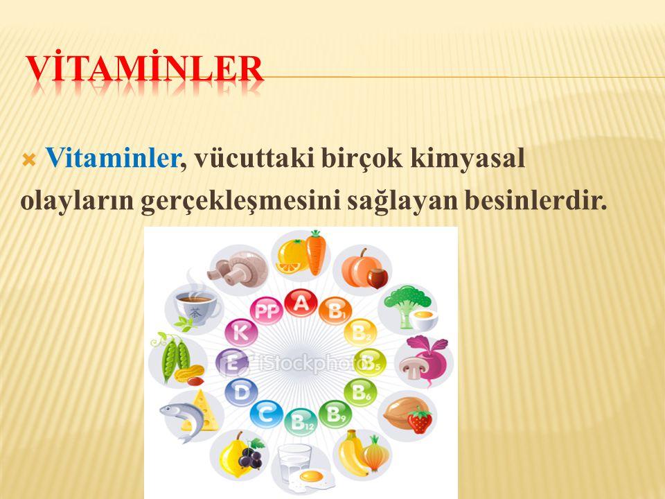  Vitaminler, vücuttaki birçok kimyasal olayların gerçekleşmesini sağlayan besinlerdir.