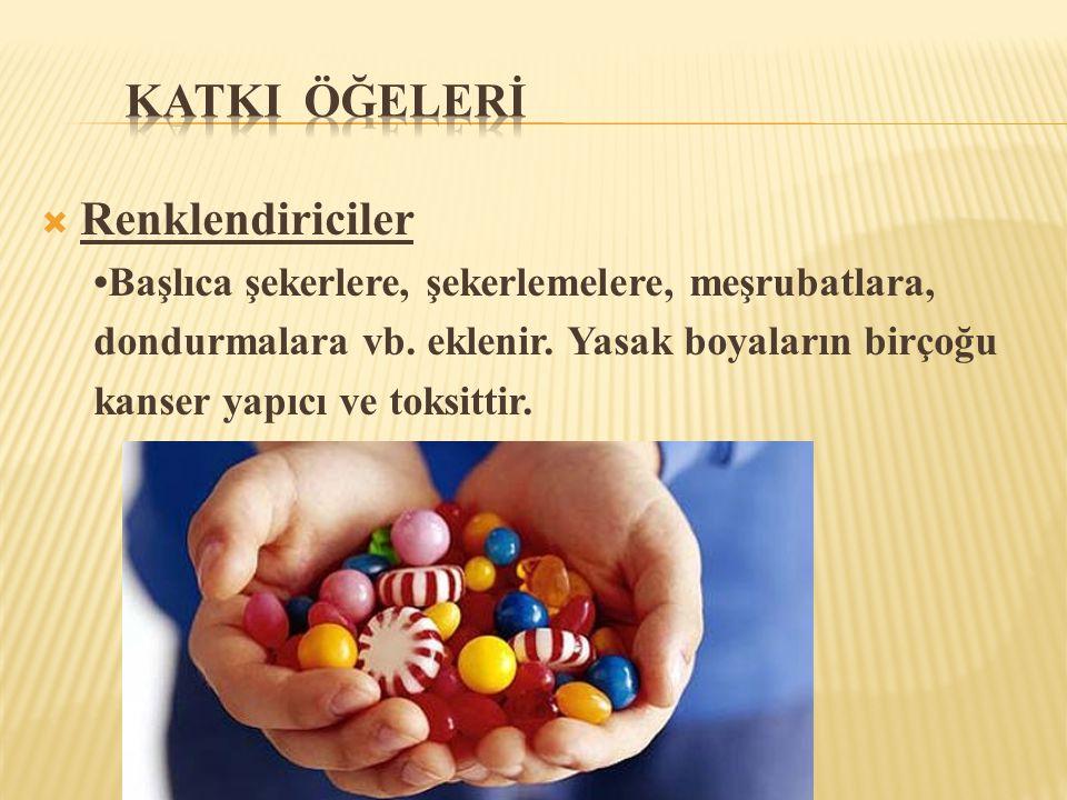  Renklendiriciler •Başlıca şekerlere, şekerlemelere, meşrubatlara, dondurmalara vb. eklenir. Yasak boyaların birçoğu kanser yapıcı ve toksittir.