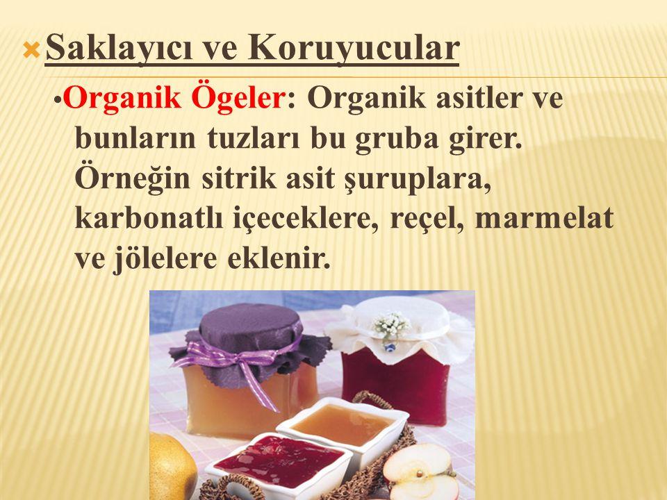  Saklayıcı ve Koruyucular • Organik Ögeler: Organik asitler ve bunların tuzları bu gruba girer. Örneğin sitrik asit şuruplara, karbonatlı içeceklere,