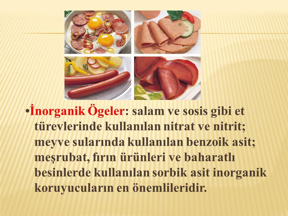 •İnorganik Ögeler: salam ve sosis gibi et türevlerinde kullanılan nitrat ve nitrit; meyve sularında kullanılan benzoik asit; meşrubat, fırın ürünleri