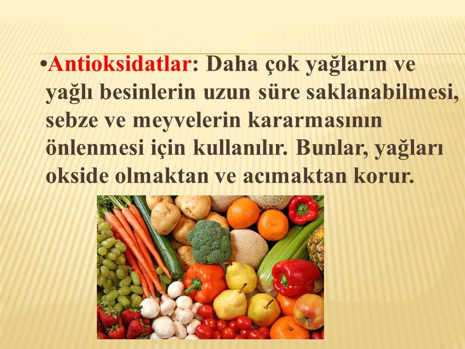 •Antioksidatlar: Daha çok yağların ve yağlı besinlerin uzun süre saklanabilmesi, sebze ve meyvelerin kararmasının önlenmesi için kullanılır. Bunlar, y