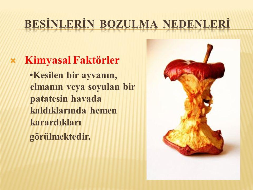  Kimyasal Faktörler •Kesilen bir ayvanın, elmanın veya soyulan bir patatesin havada kaldıklarında hemen karardıkları görülmektedir.